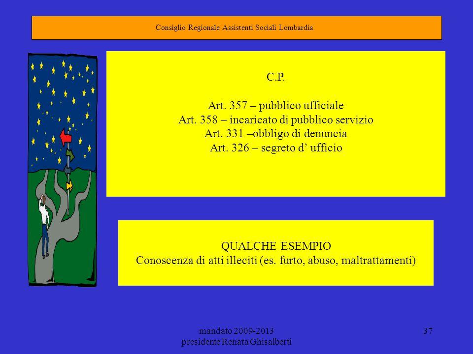 mandato 2009-2013 presidente Renata Ghisalberti 37 Consiglio Regionale Assistenti Sociali Lombardia C.P. Art. 357 – pubblico ufficiale Art. 358 – inca