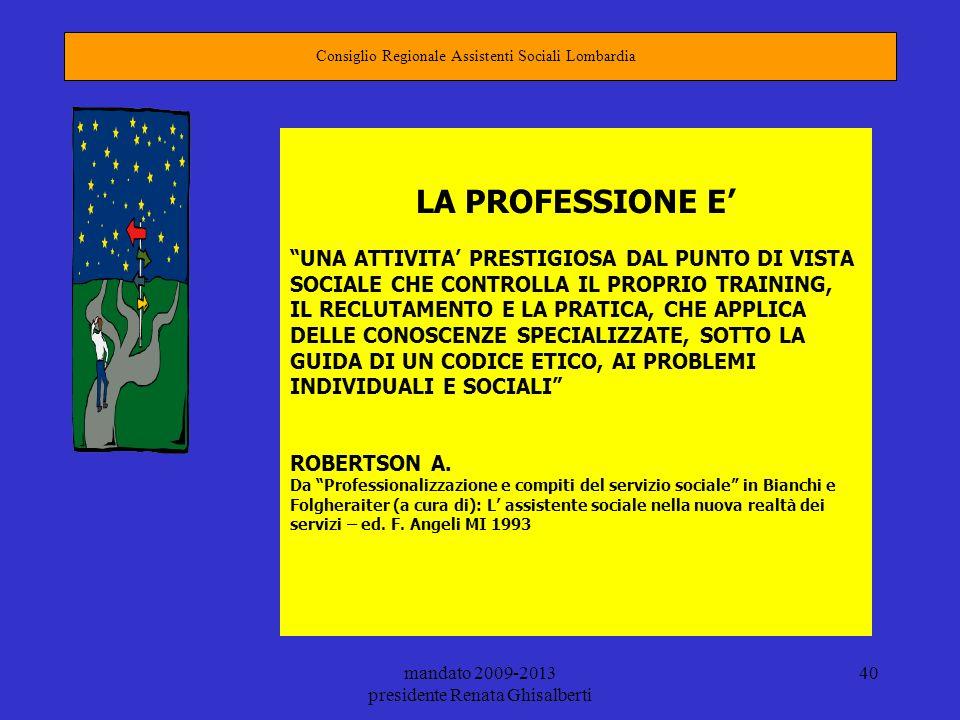 mandato 2009-2013 presidente Renata Ghisalberti 40 Consiglio Regionale Assistenti Sociali Lombardia LA PROFESSIONE E UNA ATTIVITA PRESTIGIOSA DAL PUNT