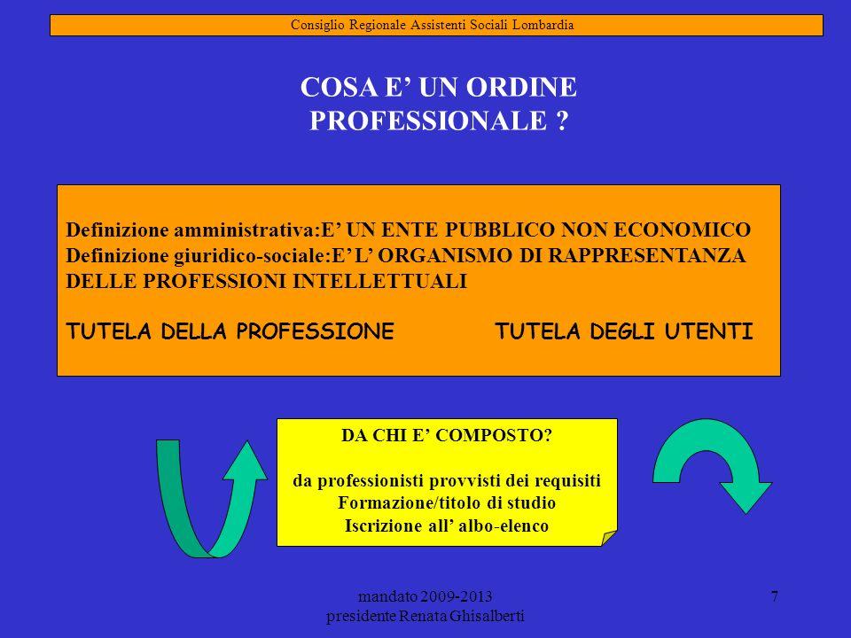 mandato 2009-2013 presidente Renata Ghisalberti 7 Definizione amministrativa:E UN ENTE PUBBLICO NON ECONOMICO Definizione giuridico-sociale:E L ORGANI