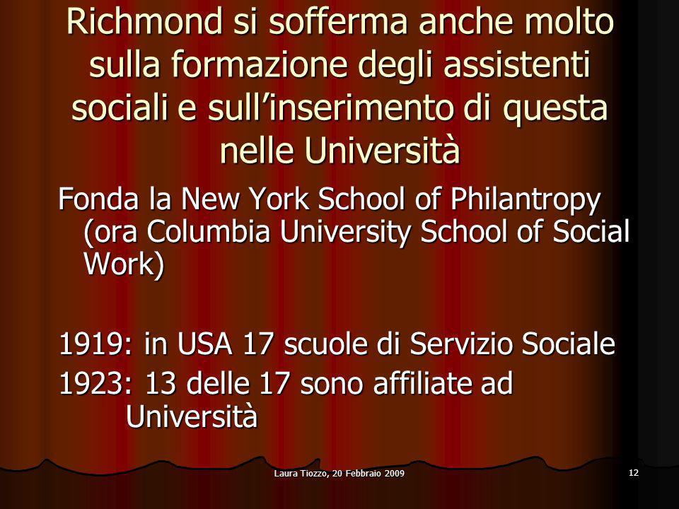 Laura Tiozzo, 20 Febbraio 2009 12 Richmond si sofferma anche molto sulla formazione degli assistenti sociali e sullinserimento di questa nelle Univers