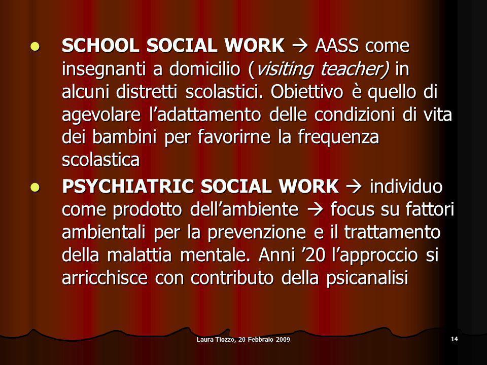 Laura Tiozzo, 20 Febbraio 2009 14 SCHOOL SOCIAL WORK AASS come insegnanti a domicilio (visiting teacher) in alcuni distretti scolastici. Obiettivo è q