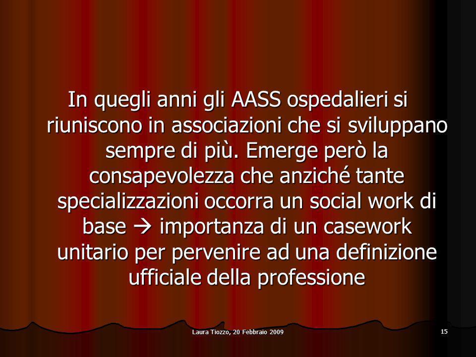 Laura Tiozzo, 20 Febbraio 2009 15 In quegli anni gli AASS ospedalieri si riuniscono in associazioni che si sviluppano sempre di più. Emerge però la co