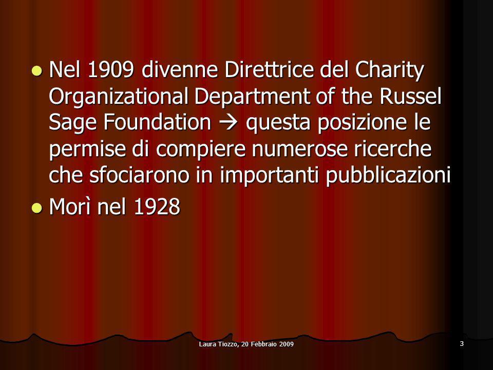 Laura Tiozzo, 20 Febbraio 2009 3 Nel 1909 divenne Direttrice del Charity Organizational Department of the Russel Sage Foundation questa posizione le p