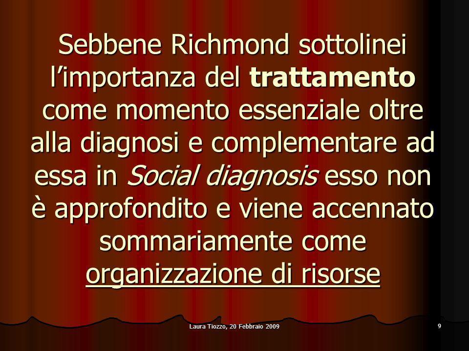 Laura Tiozzo, 20 Febbraio 2009 9 Sebbene Richmond sottolinei limportanza del trattamento come momento essenziale oltre alla diagnosi e complementare a