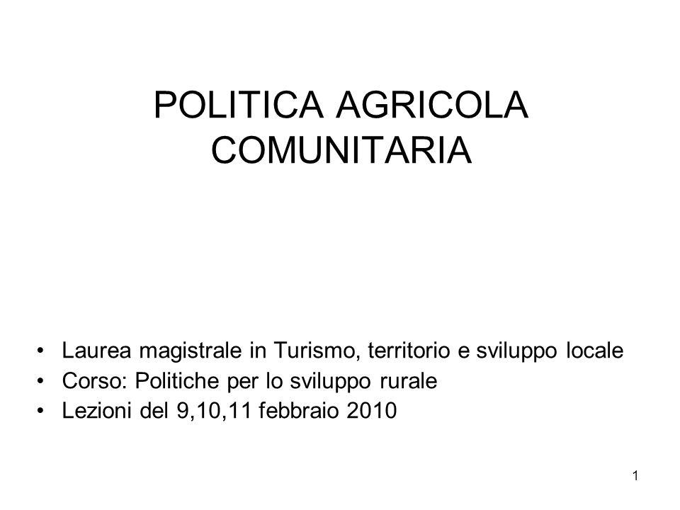 1 POLITICA AGRICOLA COMUNITARIA Laurea magistrale in Turismo, territorio e sviluppo locale Corso: Politiche per lo sviluppo rurale Lezioni del 9,10,11 febbraio 2010