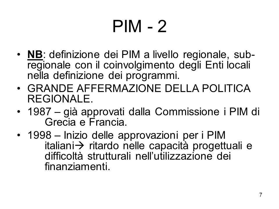 8 PIM - 3 La piena attuazione dei PIM e la loro conclusione hanno coinciso con il concreto avvio della riforma dei Fondi strutturali determinata da numerosi fattori che, comunque, possono essere ricondotti alla necessità di affrontare il problema delle forti disparità regionali, reso via via più evidente dallallargamento della UE.
