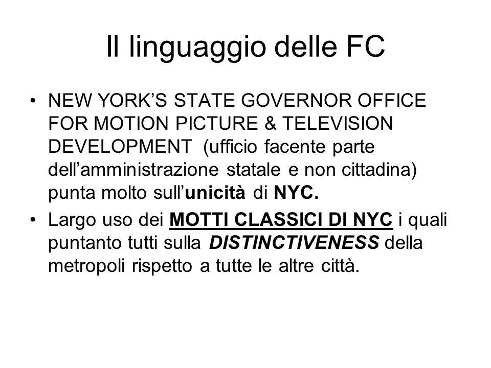 Il linguaggio delle FC NEW YORKS STATE GOVERNOR OFFICE FOR MOTION PICTURE & TELEVISION DEVELOPMENT (ufficio facente parte dellamministrazione statale e non cittadina) punta molto sullunicità di NYC.
