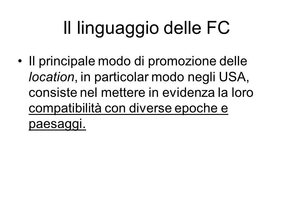 Il linguaggio delle FC Il principale modo di promozione delle location, in particolar modo negli USA, consiste nel mettere in evidenza la loro compatibilità con diverse epoche e paesaggi.