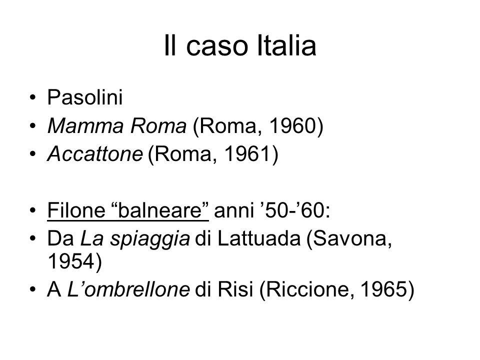 Il caso Italia Pasolini Mamma Roma (Roma, 1960) Accattone (Roma, 1961) Filone balneare anni 50-60: Da La spiaggia di Lattuada (Savona, 1954) A Lombrellone di Risi (Riccione, 1965)