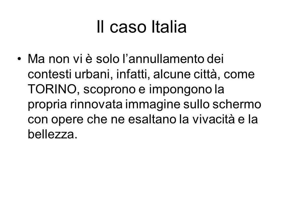 Il caso Italia Ma non vi è solo lannullamento dei contesti urbani, infatti, alcune città, come TORINO, scoprono e impongono la propria rinnovata immagine sullo schermo con opere che ne esaltano la vivacità e la bellezza.