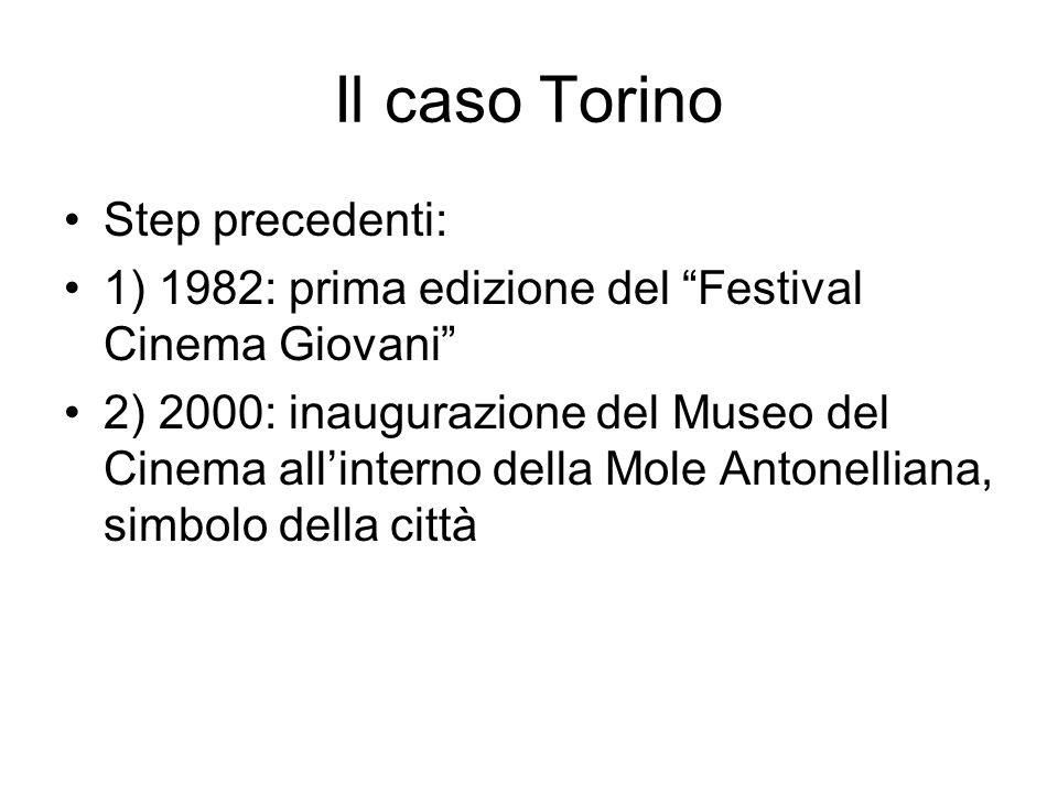Il caso Torino Step precedenti: 1) 1982: prima edizione del Festival Cinema Giovani 2) 2000: inaugurazione del Museo del Cinema allinterno della Mole Antonelliana, simbolo della città