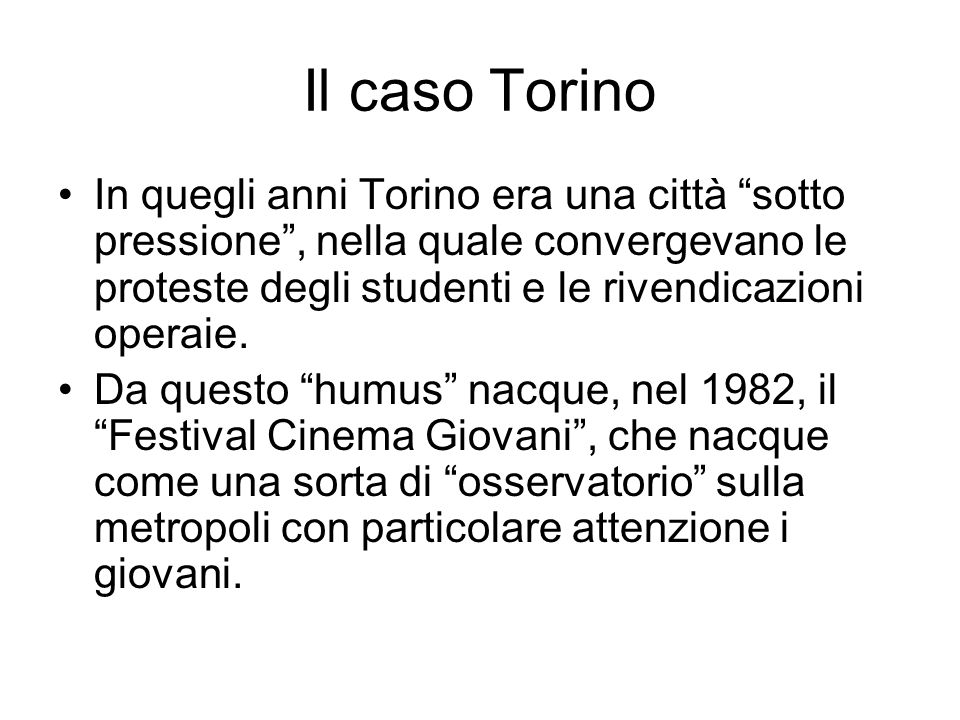 Il caso Torino In quegli anni Torino era una città sotto pressione, nella quale convergevano le proteste degli studenti e le rivendicazioni operaie.