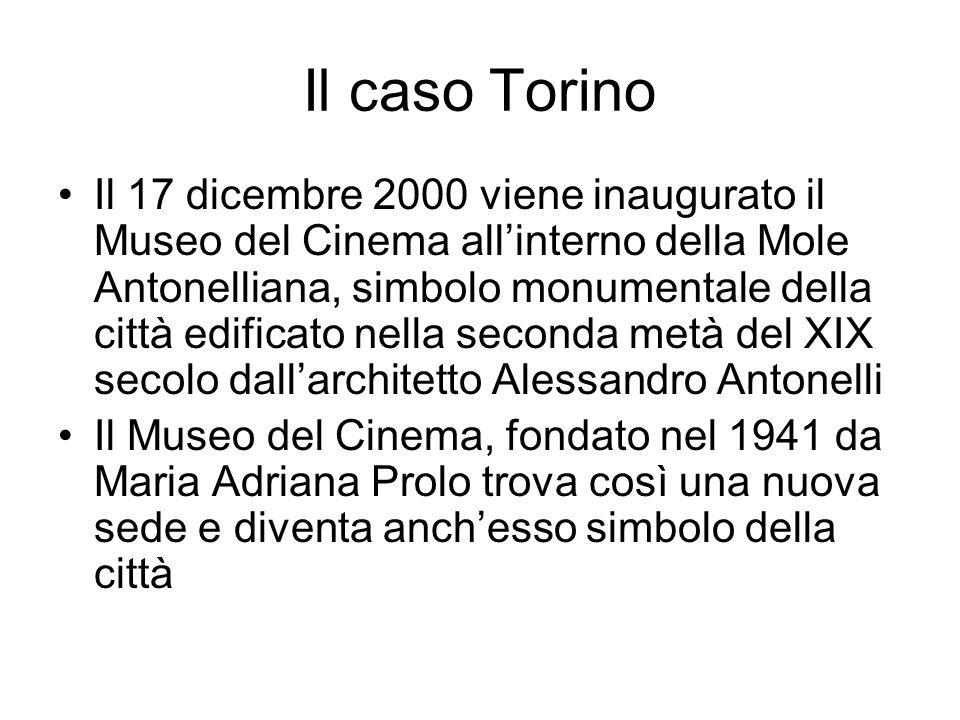 Il caso Torino Il 17 dicembre 2000 viene inaugurato il Museo del Cinema allinterno della Mole Antonelliana, simbolo monumentale della città edificato nella seconda metà del XIX secolo dallarchitetto Alessandro Antonelli Il Museo del Cinema, fondato nel 1941 da Maria Adriana Prolo trova così una nuova sede e diventa anchesso simbolo della città
