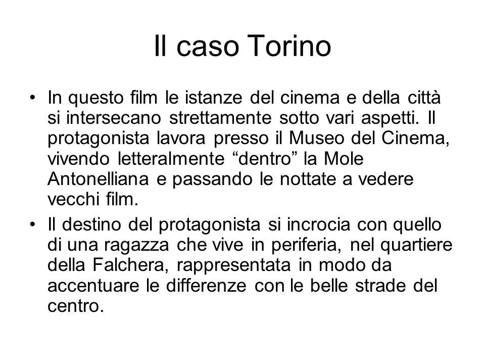 Il caso Torino In questo film le istanze del cinema e della città si intersecano strettamente sotto vari aspetti.