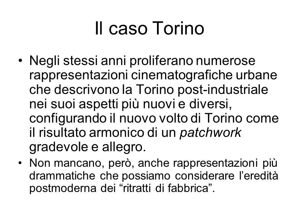 Il caso Torino Negli stessi anni proliferano numerose rappresentazioni cinematografiche urbane che descrivono la Torino post-industriale nei suoi aspetti più nuovi e diversi, configurando il nuovo volto di Torino come il risultato armonico di un patchwork gradevole e allegro.
