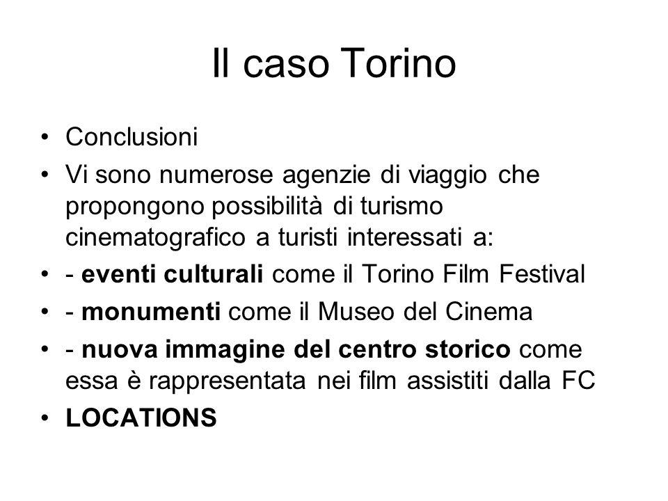 Il caso Torino Conclusioni Vi sono numerose agenzie di viaggio che propongono possibilità di turismo cinematografico a turisti interessati a: - eventi culturali come il Torino Film Festival - monumenti come il Museo del Cinema - nuova immagine del centro storico come essa è rappresentata nei film assistiti dalla FC LOCATIONS