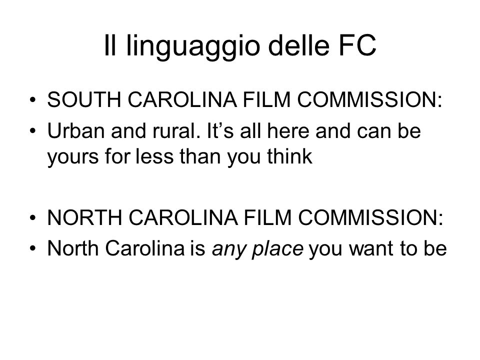 Il linguaggio delle FC SOUTH CAROLINA FILM COMMISSION: Urban and rural. Its all here and can be yours for less than you think NORTH CAROLINA FILM COMM