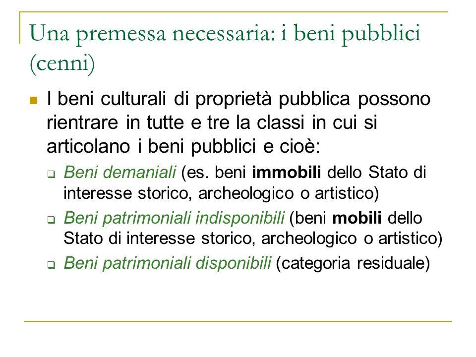 Una premessa necessaria: i beni pubblici (cenni) I beni culturali di proprietà pubblica possono rientrare in tutte e tre la classi in cui si articolan