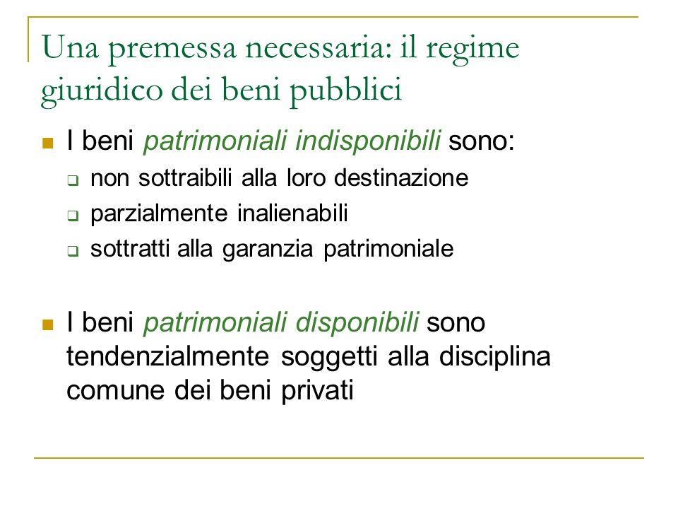Una premessa necessaria: il regime giuridico dei beni pubblici I beni patrimoniali indisponibili sono: non sottraibili alla loro destinazione parzialm