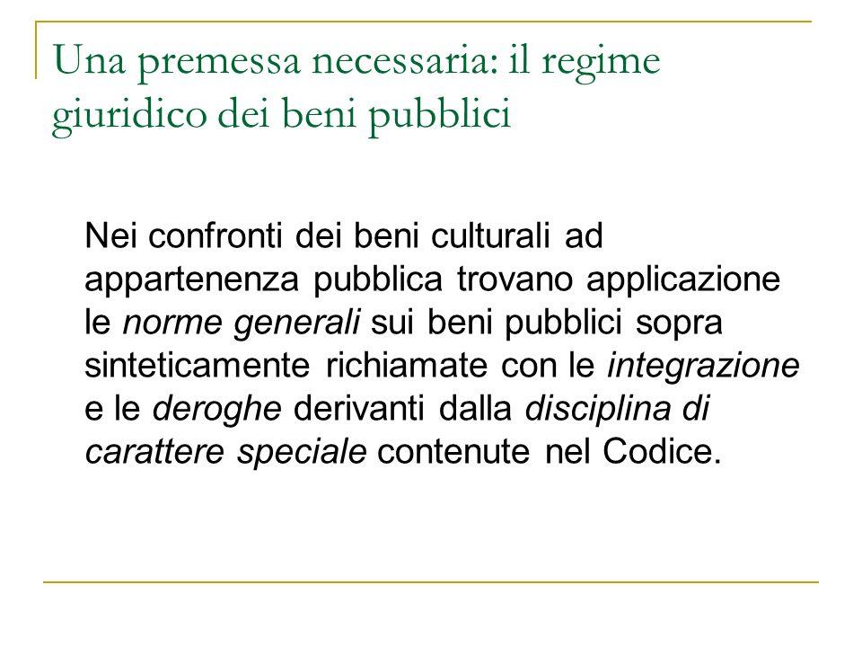 Una premessa necessaria: il regime giuridico dei beni pubblici Nei confronti dei beni culturali ad appartenenza pubblica trovano applicazione le norme