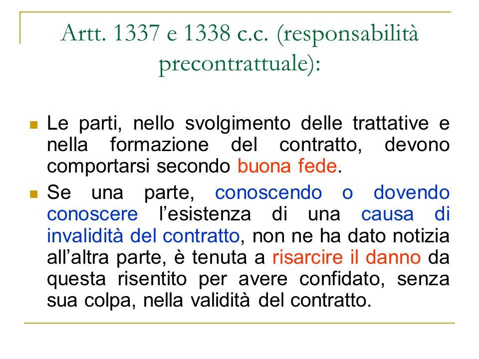 Artt. 1337 e 1338 c.c. (responsabilità precontrattuale): Le parti, nello svolgimento delle trattative e nella formazione del contratto, devono comport