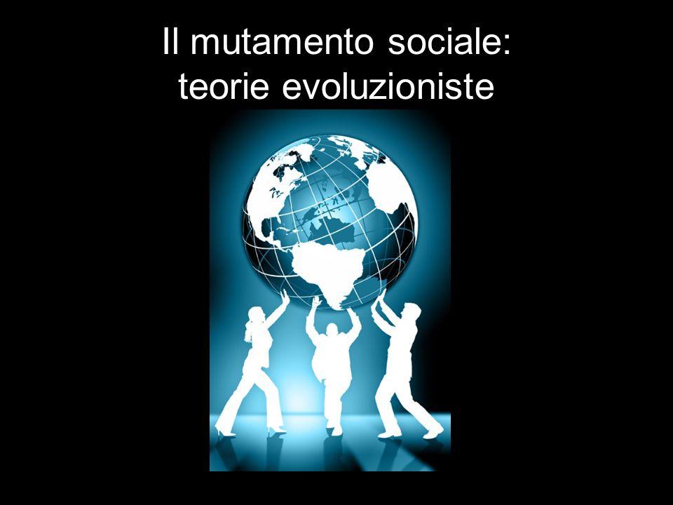 Il mutamento sociale: teorie evoluzioniste
