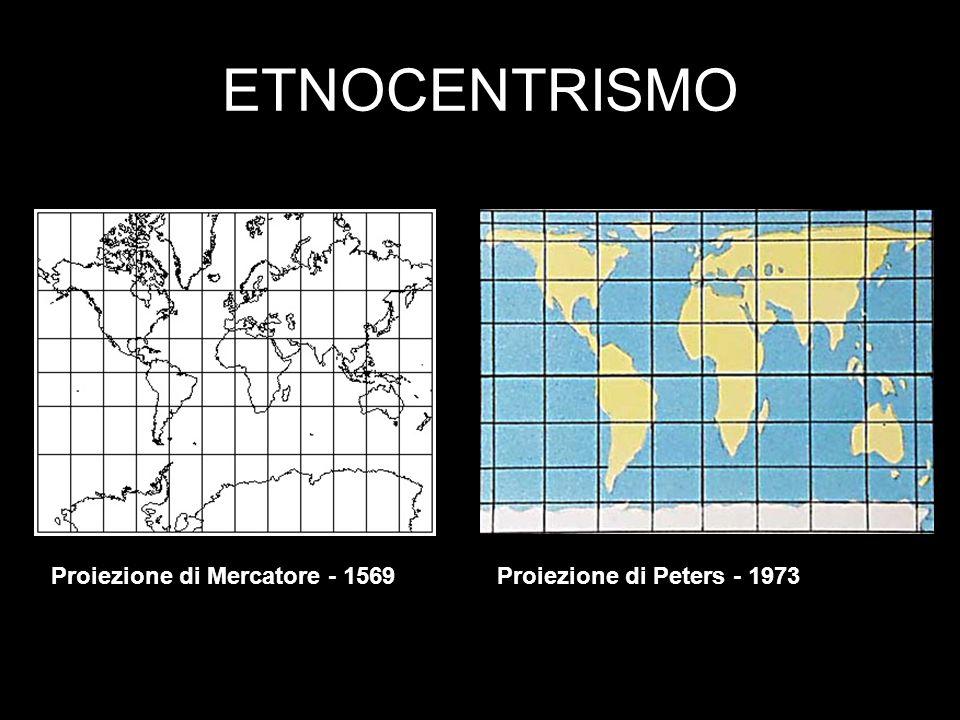 ETNOCENTRISMO Proiezione di Mercatore - 1569Proiezione di Peters - 1973