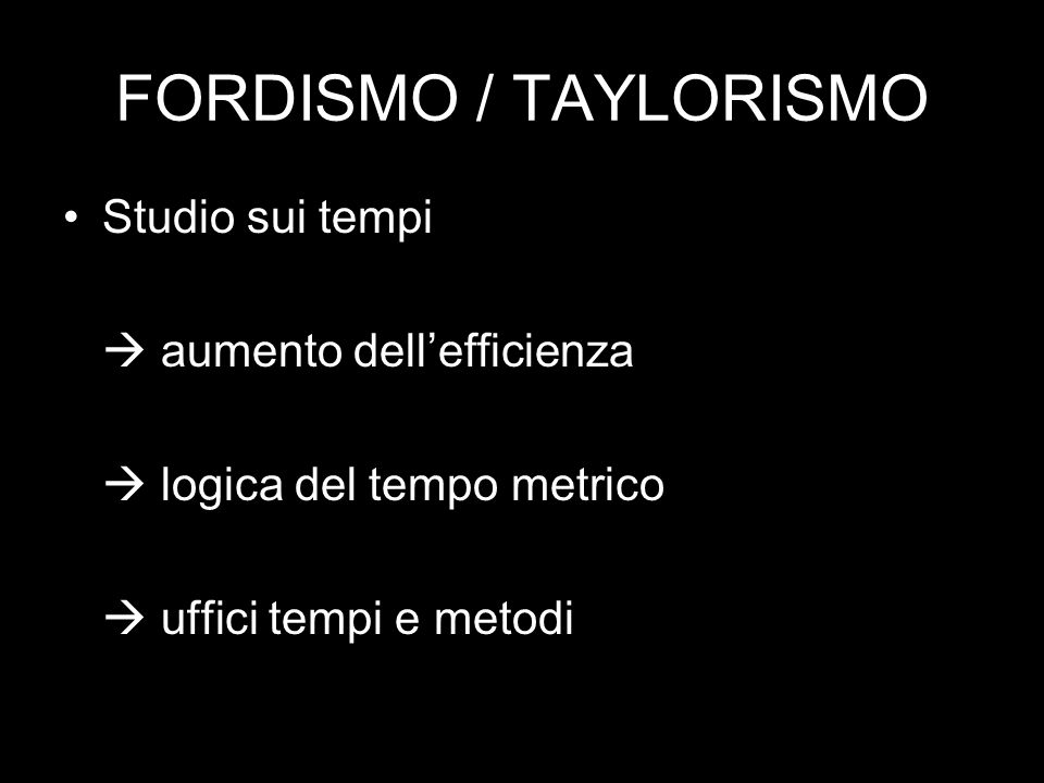FORDISMO / TAYLORISMO Studio sui tempi aumento dellefficienza logica del tempo metrico uffici tempi e metodi