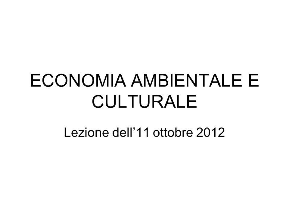 ECONOMIA AMBIENTALE E CULTURALE Lezione dell11 ottobre 2012