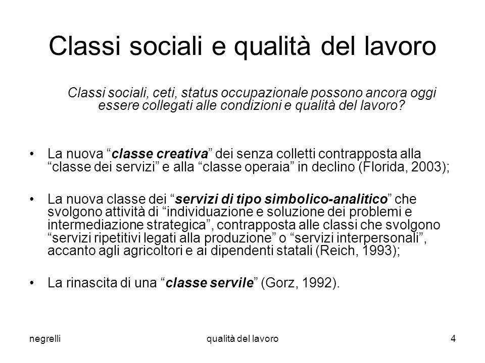 negrelliqualità del lavoro4 Classi sociali e qualità del lavoro Classi sociali, ceti, status occupazionale possono ancora oggi essere collegati alle c
