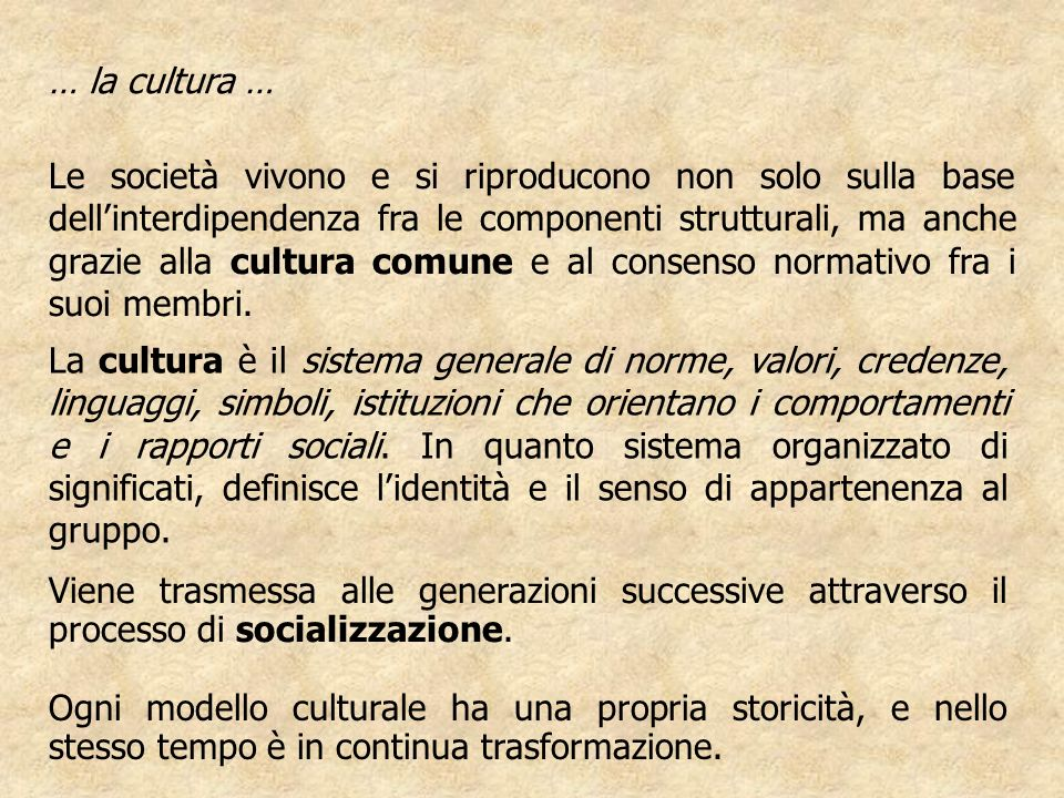 Le società vivono e si riproducono non solo sulla base dellinterdipendenza fra le componenti strutturali, ma anche grazie alla cultura comune e al consenso normativo fra i suoi membri.