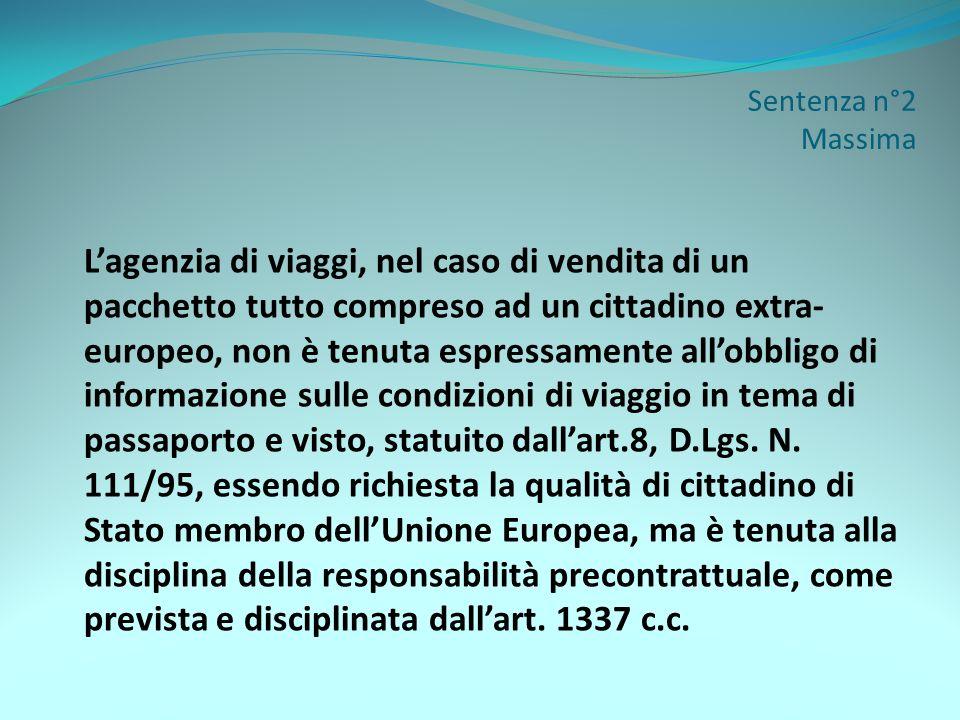 Sentenza n°2 Massima Lagenzia di viaggi, nel caso di vendita di un pacchetto tutto compreso ad un cittadino extra- europeo, non è tenuta espressamente
