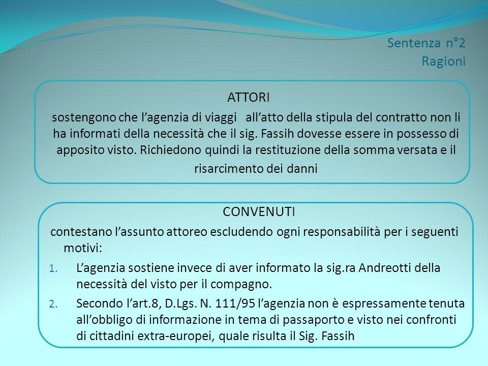 Sentenza n°2 Ragioni ATTORI sostengono che lagenzia di viaggi allatto della stipula del contratto non li ha informati della necessità che il sig. Fass