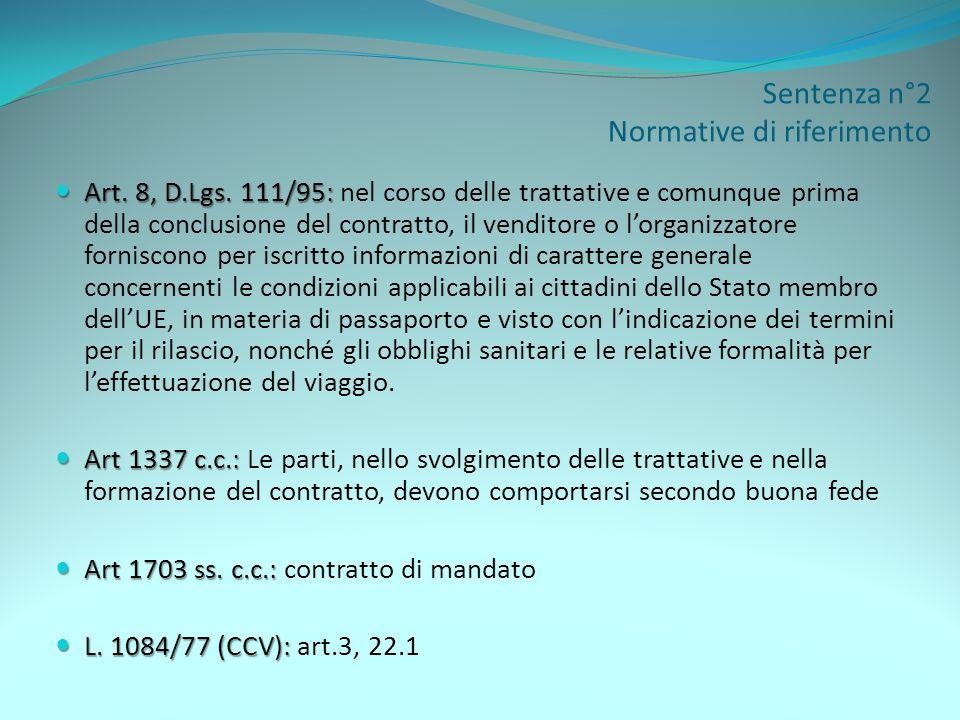 Sentenza n°2 Normative di riferimento Art. 8, D.Lgs. 111/95: Art. 8, D.Lgs. 111/95: nel corso delle trattative e comunque prima della conclusione del