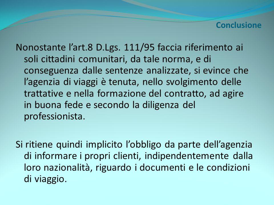 Conclusione Nonostante lart.8 D.Lgs. 111/95 faccia riferimento ai soli cittadini comunitari, da tale norma, e di conseguenza dalle sentenze analizzate