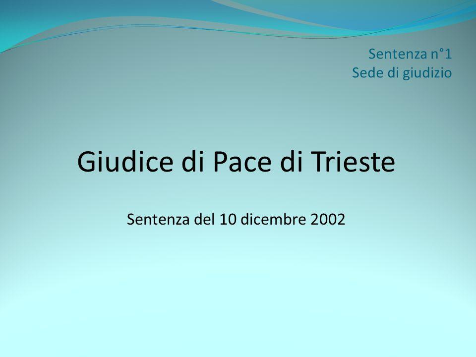 Sentenza n°1 Sede di giudizio Giudice di Pace di Trieste Sentenza del 10 dicembre 2002
