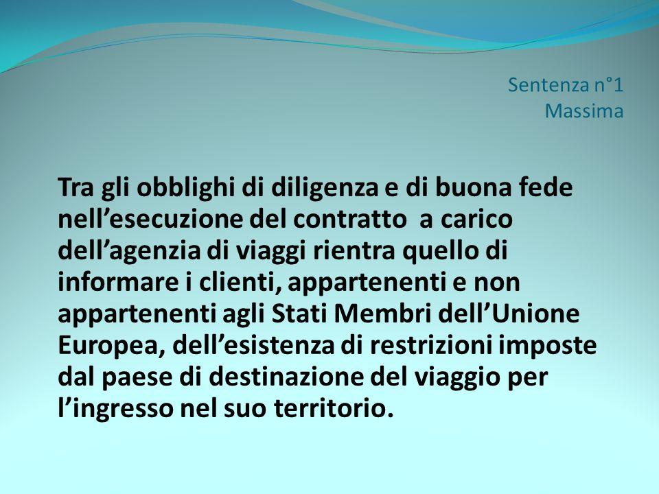 Sentenza n°1 Massima Tra gli obblighi di diligenza e di buona fede nellesecuzione del contratto a carico dellagenzia di viaggi rientra quello di infor