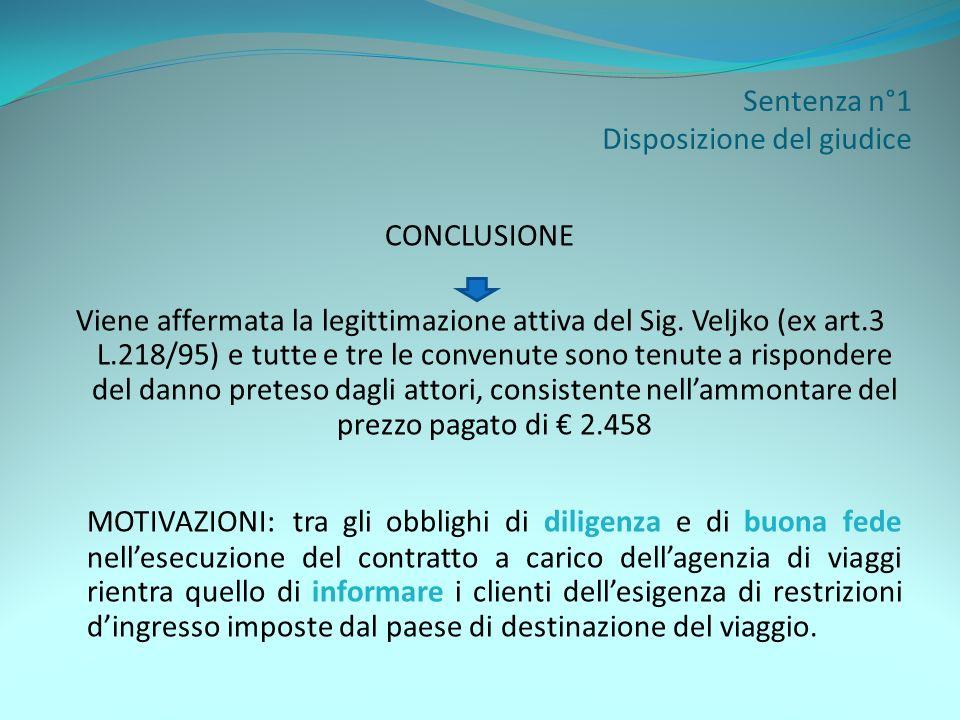 Sentenza n°1 Disposizione del giudice CONCLUSIONE Viene affermata la legittimazione attiva del Sig. Veljko (ex art.3 L.218/95) e tutte e tre le conven