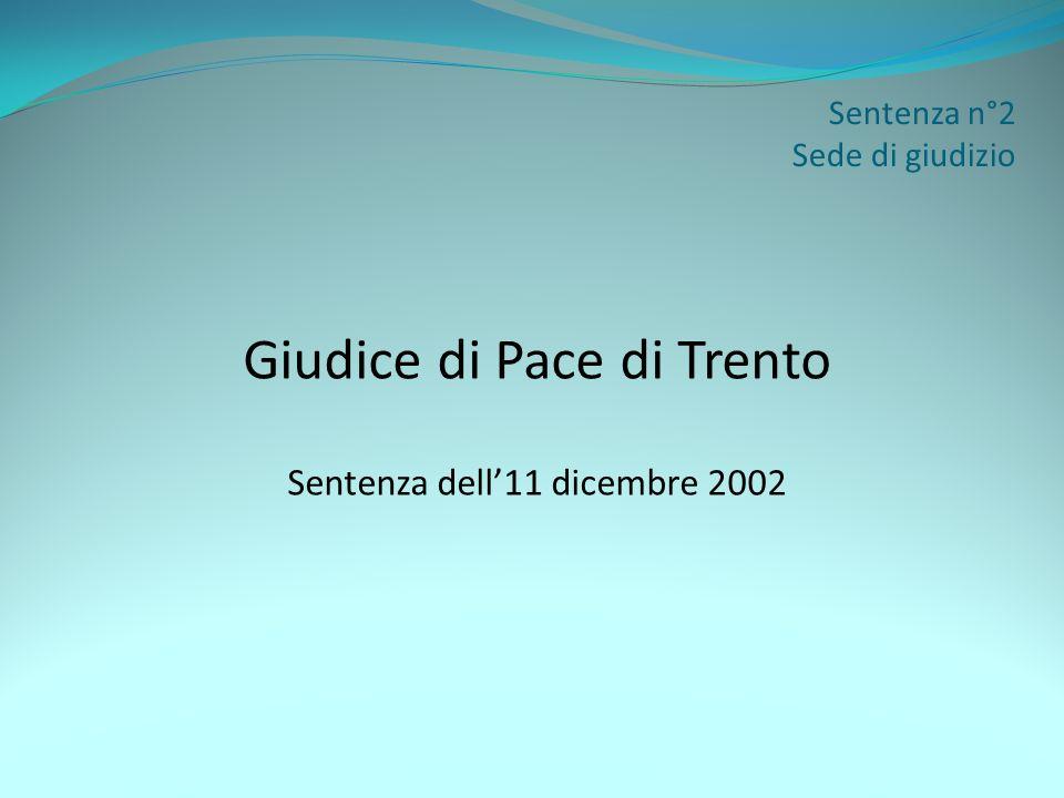 Sentenza n°2 Sede di giudizio Giudice di Pace di Trento Sentenza dell11 dicembre 2002