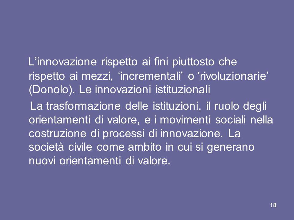 Linnovazione rispetto ai fini piuttosto che rispetto ai mezzi, incrementali o rivoluzionarie (Donolo).
