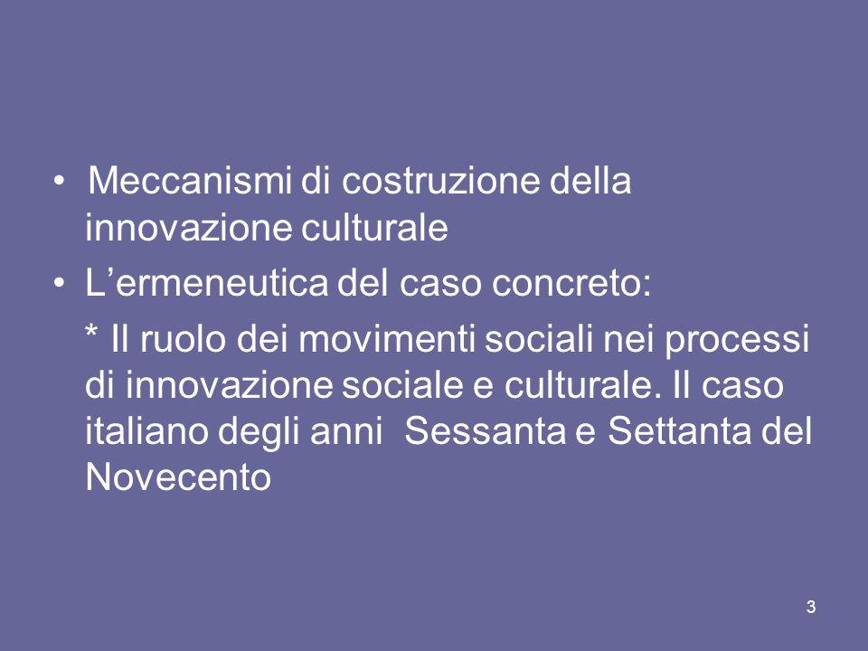 Meccanismi di costruzione della innovazione culturale Lermeneutica del caso concreto: * Il ruolo dei movimenti sociali nei processi di innovazione sociale e culturale.