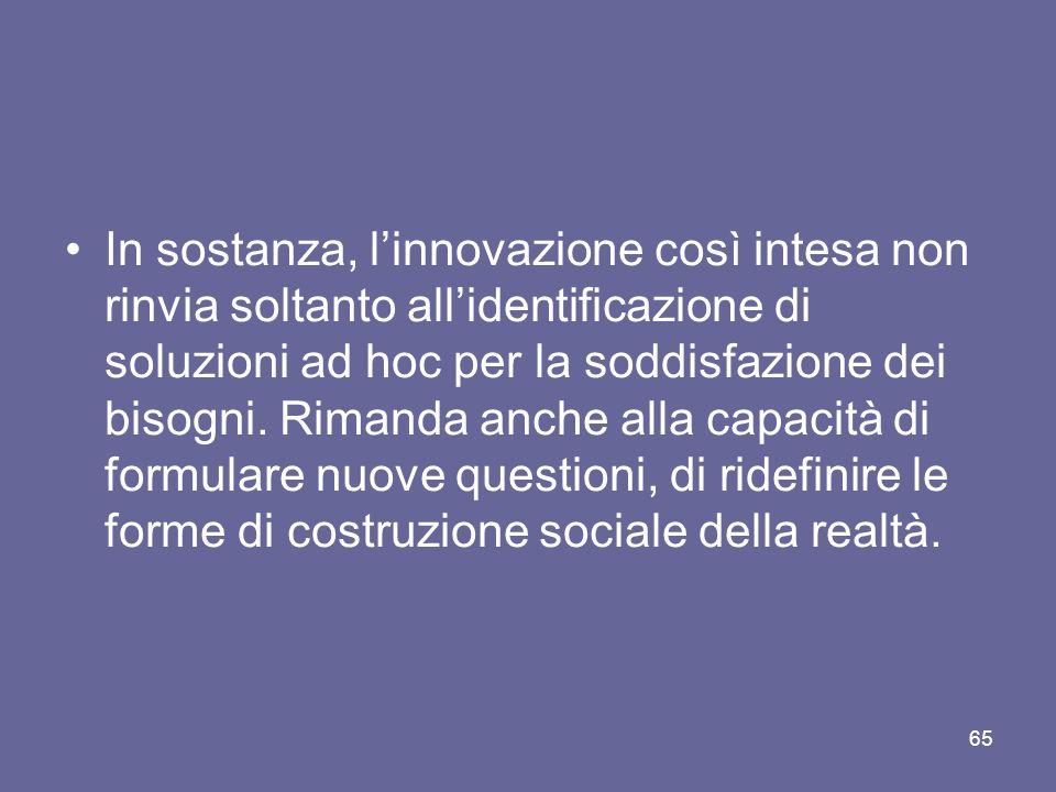 In sostanza, linnovazione così intesa non rinvia soltanto allidentificazione di soluzioni ad hoc per la soddisfazione dei bisogni.