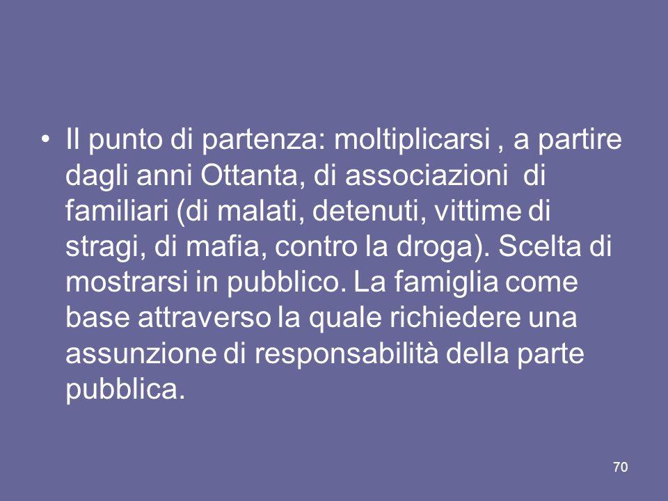 Il punto di partenza: moltiplicarsi, a partire dagli anni Ottanta, di associazioni di familiari (di malati, detenuti, vittime di stragi, di mafia, contro la droga).