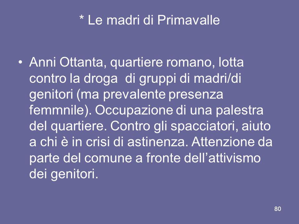 * Le madri di Primavalle Anni Ottanta, quartiere romano, lotta contro la droga di gruppi di madri/di genitori (ma prevalente presenza femmnile).