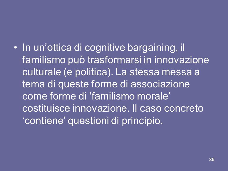 In unottica di cognitive bargaining, il familismo può trasformarsi in innovazione culturale (e politica).