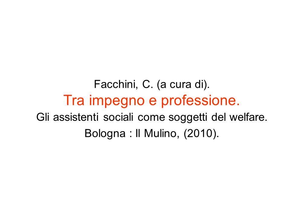 Facchini, C. (a cura di). Tra impegno e professione. Gli assistenti sociali come soggetti del welfare. Bologna : Il Mulino, (2010).