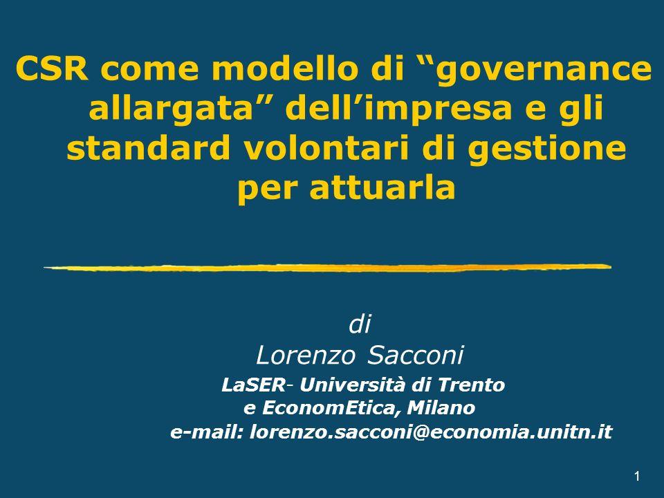 CSR come modello di governance allargata dellimpresa e gli standard volontari di gestione per attuarla 1 di Lorenzo Sacconi LaSER- Università di Trent