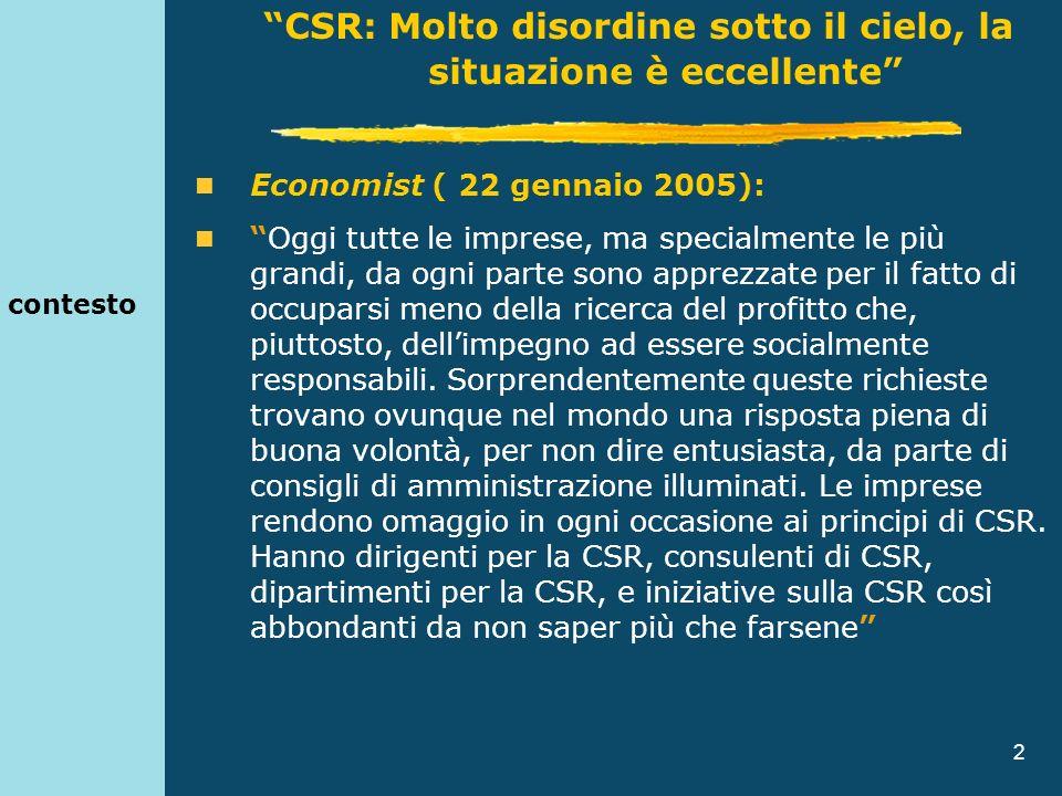 3 contesto Economist ( 25 gennaio 2008): fatta male la (CSR) può essere dannosa.