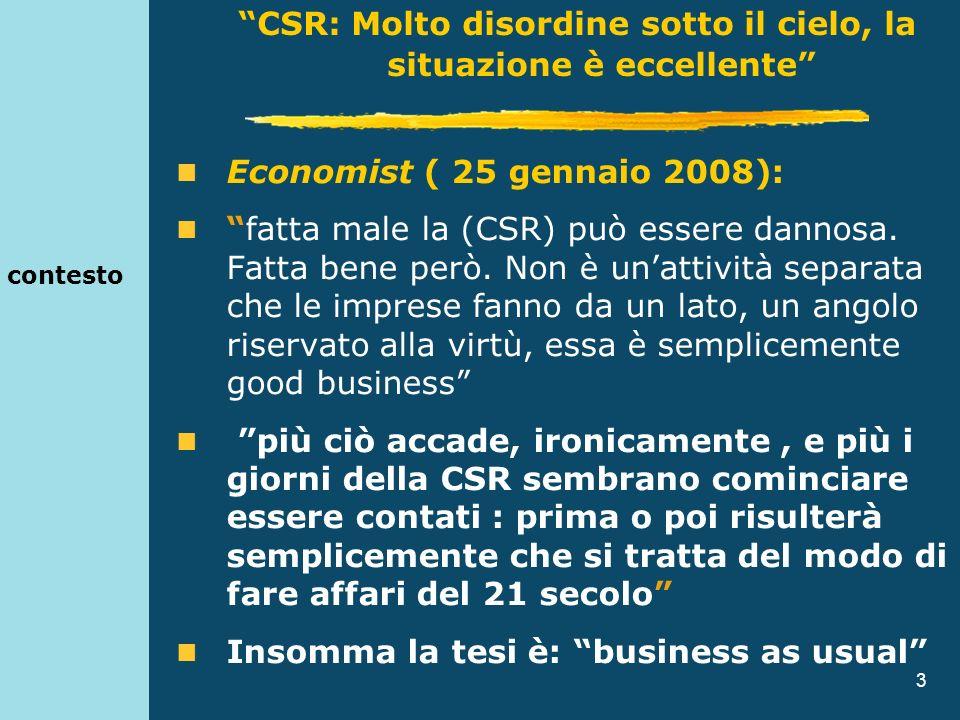 3 contesto Economist ( 25 gennaio 2008): fatta male la (CSR) può essere dannosa. Fatta bene però. Non è unattività separata che le imprese fanno da un