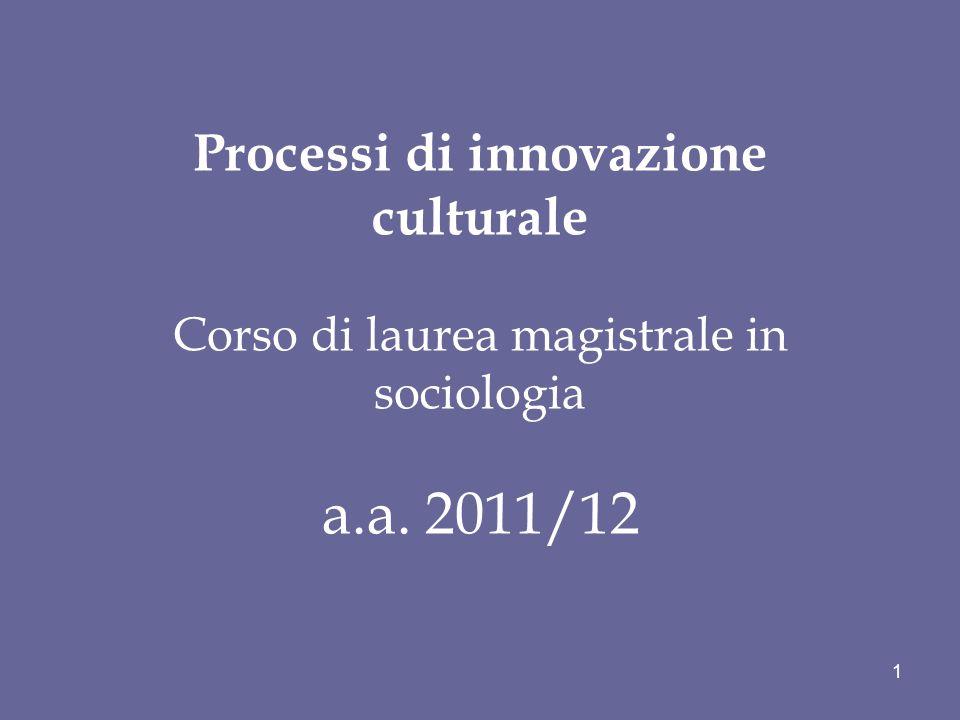 Processi di innovazione culturale Corso di laurea magistrale in sociologia a.a. 2011/12 1